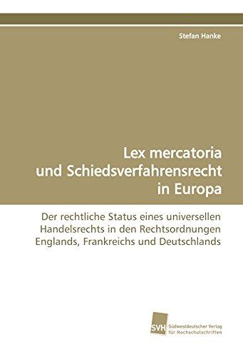 9783838104560: Lex mercatoria und Schiedsverfahrensrecht in Europa: Der rechtliche Status eines universellen Handelsrechts in den Rechtsordnungen Englands, Frankreichs und Deutschlands