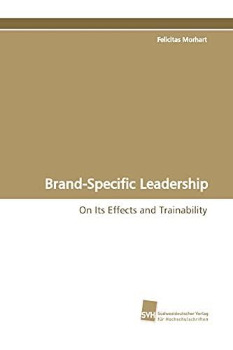 Brand-Specific Leadership: On Its Effects and Trainability: Felicitas Morhart