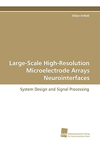 9783838104737: Large-Scale High-Resolution Microelectrode Arrays Neurointerfaces: System Design and Signal Processing