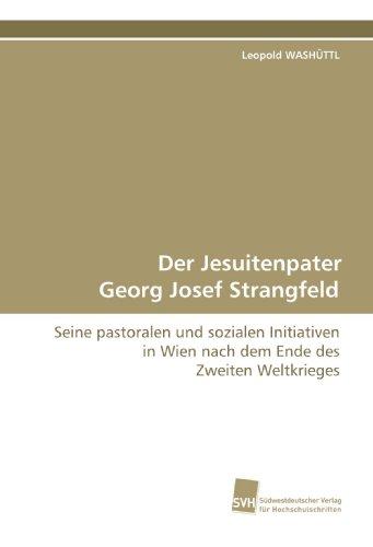 9783838104973: Der Jesuitenpater Georg Josef Strangfeld: Seine pastoralen und sozialen Initiativen in Wien nach dem Ende des Zweiten Weltkrieges (German Edition)