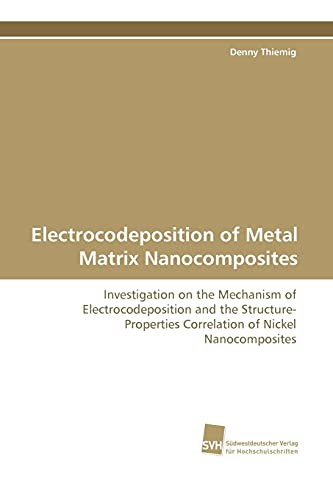 9783838105222: Electrocodeposition of Metal Matrix Nanocomposites: Investigation on the Mechanism of Electrocodeposition and the Structure-Properties Correlation of Nickel Nanocomposites
