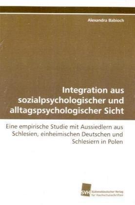 9783838105864: Integration aus sozialpsychologischer und alltagspsychologischer Sicht: Eine empirische Studie mit Aussiedlern aus Schlesien, einheimischen Deutschen und Schlesiern in Polen