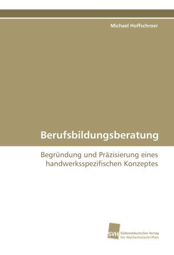 Berufsbildungsberatung: Begründung und Präzisierung eines handwerksspezifischen Konzeptes (German ...