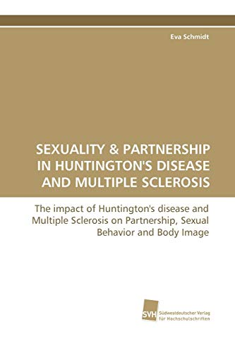 9783838106267: Sexuality: The impact of Huntington's disease and Multiple Sclerosis on Partnership, Sexual Behavior and Body Image