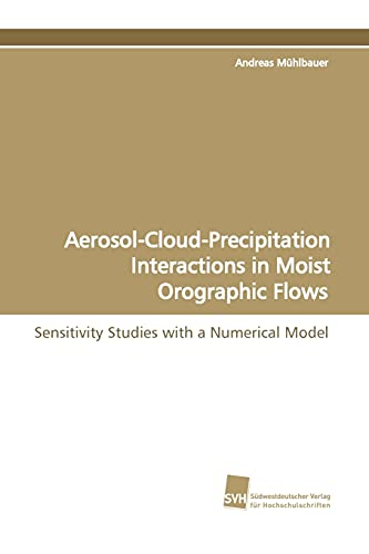 9783838106809: Aerosol-Cloud-Precipitation Interactions in Moist Orographic Flows: Sensitivity Studies with a Numerical Model