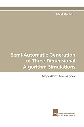 9783838107370: Semi-Automatic Generation of Three-Dimensional Algorithm Simulations: Algorithm Animation