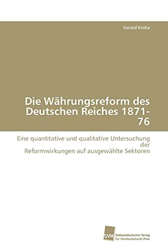 9783838107516: Die Währungsreform des Deutschen Reiches 1871-76: Eine quantitative und qualitative Untersuchung derReformwirkungen auf ausgewählte Sektoren
