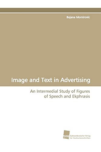 9783838107783: Image and Text in Advertising: An Intermedial Study of Figures of Speech and Ekphrasis