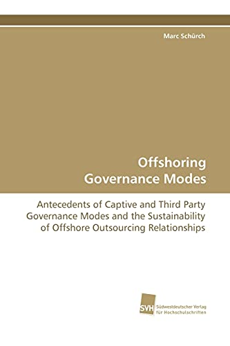 Offshoring Governance Modes: Antecedents of Captive and Third Party Governance Modes and the ...