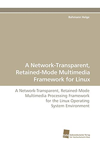 9783838108780: A Network-Transparent, Retained-Mode Multimedia Framework for Linux: A Network-Transparent, Retained-Mode Multimedia Processing Framework for the Linux Operating System Environment
