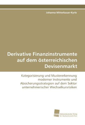 9783838108971: Derivative Finanzinstrumente auf dem �sterreichischen Devisenmarkt: Kategorisierung und Mustererkennung moderner Instrumente und ... Sektor  unternehmerischer Wechselkursrisiken