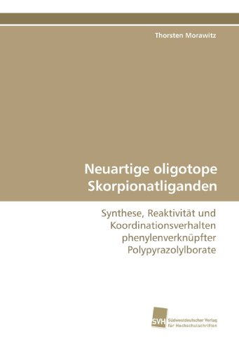 9783838109244: Neuartige oligotope Skorpionatliganden: Synthese, Reaktivität und Koordinationsverhalten phenylenverknüpfter Polypyrazolylborate