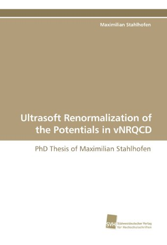 9783838109756: Ultrasoft Renormalization of the Potentials in vNRQCD: PhD Thesis of Maximilian Stahlhofen