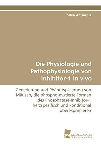 9783838110998: Die Physiologie und Pathophysiologie von Inhibitor-1 in vivo: Generierung und Phänotypisierung von Mäusen, die phospho-mutierte Formen des ... konditional überexprimieren (German Edition)