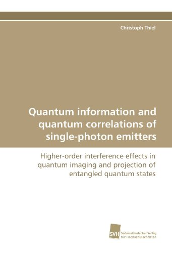 9783838111636: Quantum information and quantum correlations of single-photon emitters: Higher-order interference effects in quantum imaging and projection of entangled quantum states