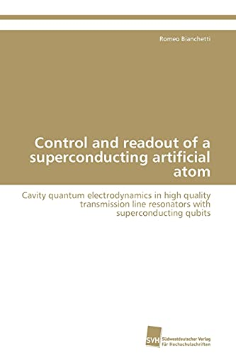 9783838111797: Control and readout of a superconducting artificial atom: Cavity quantum electrodynamics in high quality transmission line resonators with superconducting qubits