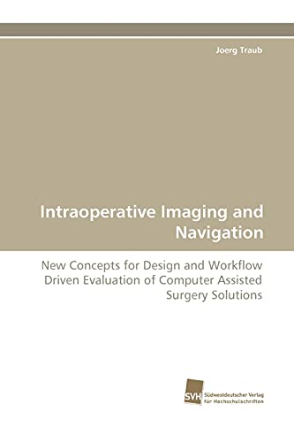 9783838112039: Intraoperative Imaging and Navigation: New Concepts for Design and Workflow Driven Evaluation of Computer Assisted Surgery Solutions