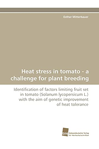 9783838112459: Heat stress in tomato - a challenge for plant breeding: Identification of factors limiting fruit set in tomato (Solanum lycopersicum L.) with the aim of genetic improvement of heat tolerance