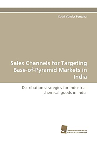 9783838112671: Sales Channels for Targeting Base-of-Pyramid Markets in India: Distribution strategies for industrial chemical goods in India