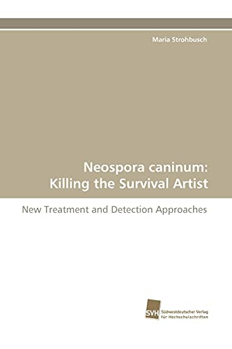 Neospora caninum: Killing the Survival Artist: New Treatment and Detection Approaches: Maria ...