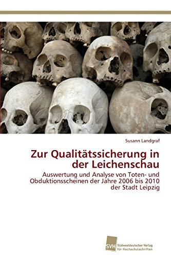 9783838114767: Zur Qualitätssicherung in der Leichenschau: Auswertung und Analyse von Toten- und Obduktionsscheinen der Jahre 2006 bis 2010 der Stadt Leipzig (German Edition)