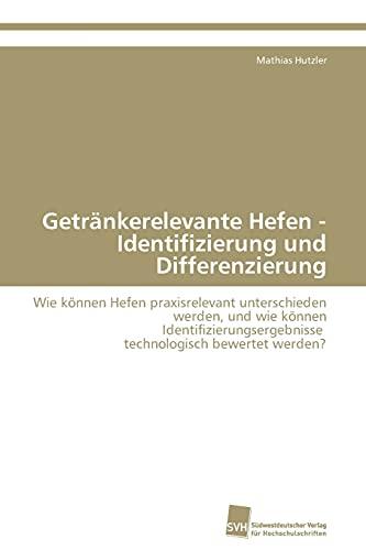 9783838114828: Getränkerelevante Hefen - Identifizierung und Differenzierung: Wie können Hefen praxisrelevant unterschieden werden, und wie können ... bewertet werden? (German Edition)