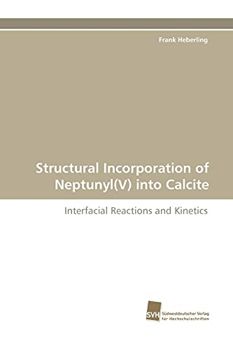 Structural Incorporation of Neptunyl(V) into Calcite: Interfacial Reactions and Kinetics: Frank ...