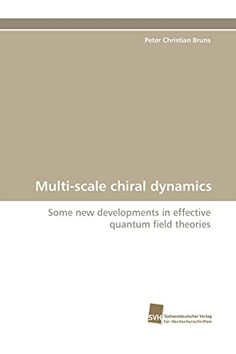 9783838116006: Multi-scale chiral dynamics: Some new developments in effective quantum field theories