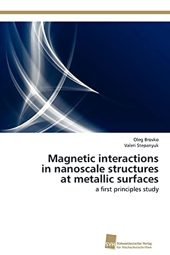 9783838116273: Magnetic interactions in nanoscale structures at metallic surfaces: a first principles study