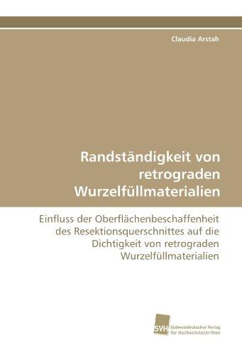 9783838116600: Randständigkeit von retrograden Wurzelfüllmaterialien: Einfluss der Oberflächenbeschaffenheit des Resektionsquerschnittes auf die Dichtigkeit von retrograden Wurzelfüllmaterialien (German Edition)
