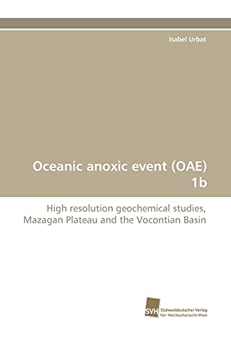 9783838117232: Oceanic anoxic event (OAE) 1b: High resolution geochemical studies, Mazagan Plateau and the Vocontian Basin