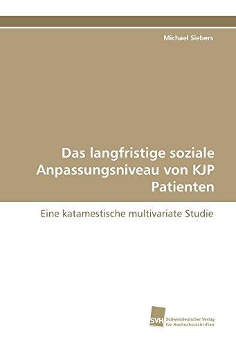 Das langfristige soziale Anpassungsniveau von KJP Patienten: Eine katamestische multivariate Studie...