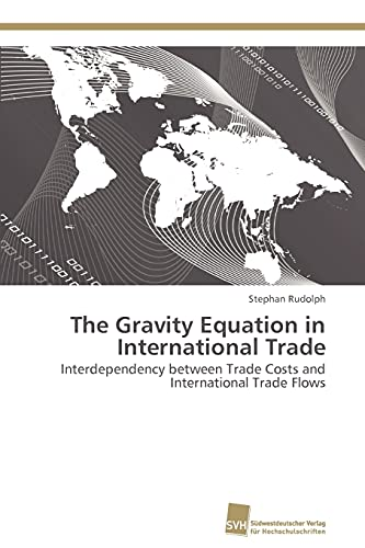9783838117294: The Gravity Equation in International Trade: Interdependency between Trade Costs and International Trade Flows