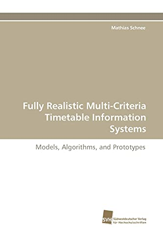 9783838117805: Fully Realistic Multi-Criteria Timetable Information Systems: Models, Algorithms, and Prototypes