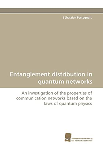 9783838118055: Entanglement distribution in quantum networks: An investigation of the properties of communication networks based on the laws of quantum physics