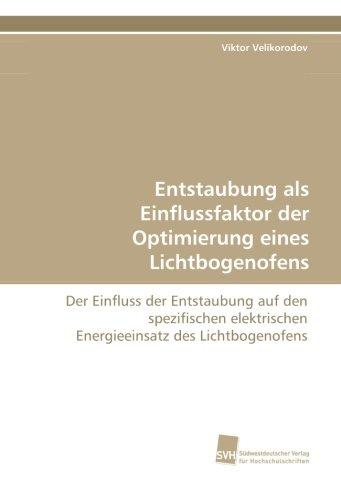 9783838118246: Entstaubung als Einflussfaktor der Optimierung eines Lichtbogenofens: Der Einfluss der Entstaubung auf den spezifischen elektrischen Energieeinsatz des Lichtbogenofens (German Edition)