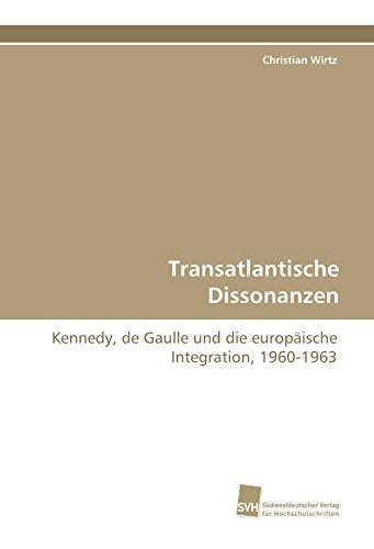 9783838118635: Transatlantische Dissonanzen: Kennedy, de Gaulle und die europäische Integration, 1960-1963 (German Edition)