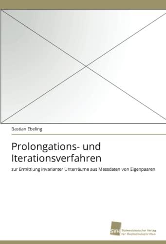 9783838119403: Prolongations- und Iterationsverfahren: zur Ermittlung invarianter Unterräume aus Messdaten von Eigenpaaren