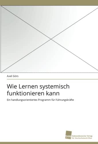 9783838119687: Wie Lernen systemisch funktionieren kann: Ein handlungsorientiertes Programm für Führungskräfte