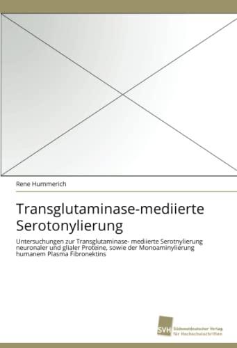 Transglutaminase-mediierte Serotonylierung: Untersuchungen zur Transglutaminase- mediierte ...
