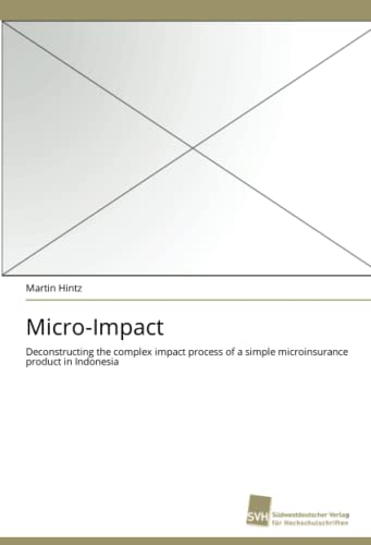 Micro-Impact: Deconstructing the complex impact process of a simple microinsurance product in ...