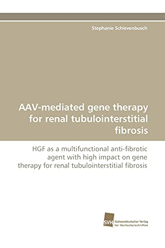9783838119915: AAV-mediated gene therapy for renal tubulointerstitial fibrosis: HGF as a multifunctional anti-fibrotic agent with high impact on gene therapy for renal tubulointerstitial fibrosis