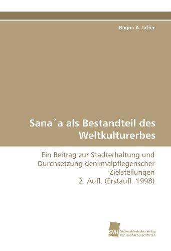 9783838120089: Sana'a als Bestandteil des Weltkulturerbes: Ein Beitrag zur Stadterhaltung und Durchsetzung denkmalpflegerischer Zielstellungen  2. Aufl. (Erstaufl. 1998)