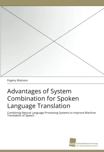 9783838120126: Advantages of System Combination for Spoken Language Translation: Combining Natural Language Processing Systems to Improve Machine Translation of Speech