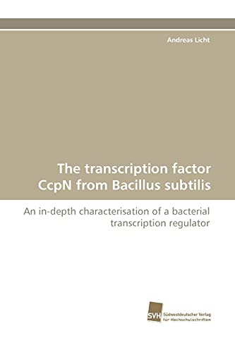 9783838120331: The transcription factor CcpN from Bacillus subtilis: An in-depth characterisation of a bacterial transcription regulator