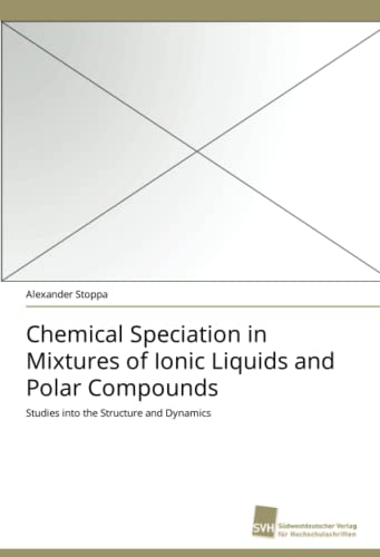 Chemical Speciation in Mixtures of Ionic Liquids and Polar Compounds: Studies into the Structure and Dynamics