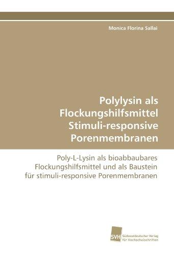 Polylysin als Flockungshilfsmittel Stimuli-responsive Porenmembranen: Poly-L-Lysin als: Monica Florina Sallai