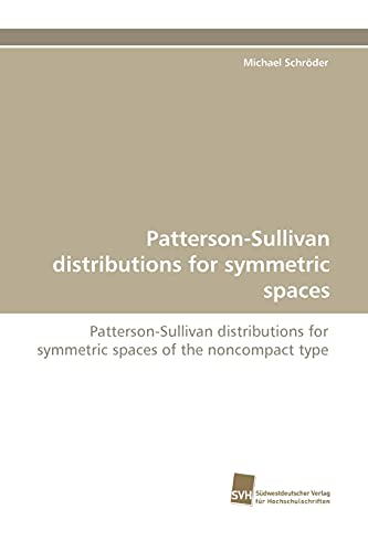 9783838123103: Patterson-Sullivan distributions for symmetric spaces: Patterson-Sullivan distributions for symmetric spaces of the noncompact type