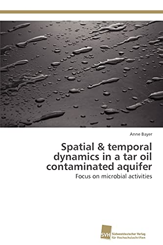 Spatial Temporal Dynamics in a Tar Oil Contaminated Aquifer: Anne Bayer