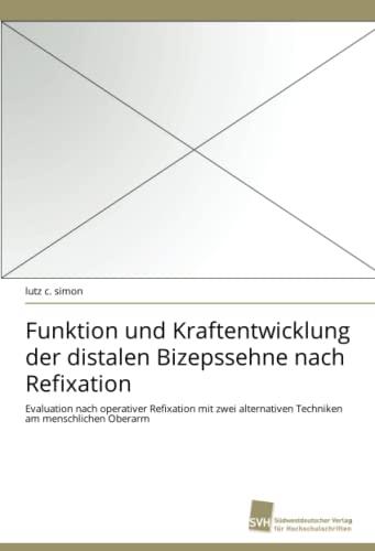 Funktion Und Kraftentwicklung Der Distalen Bizepssehne Nach Refixation (Paperback): Lutz C Simon